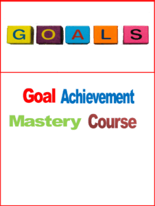 Goal Achievement Mastery Course, Designing Your Life Today, Power Forward Courses